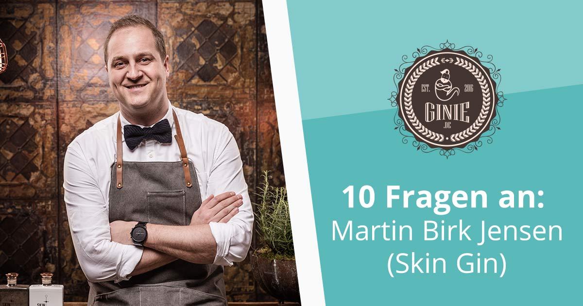10 Fragen an Martin Birk Jensen - Skin Gin